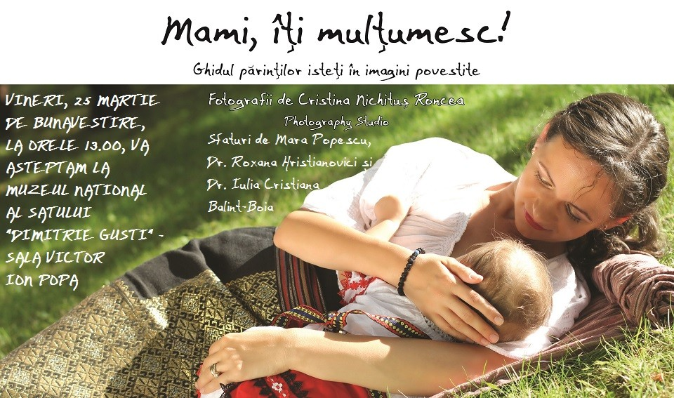"""Ghidul şi Albumul Photography Studio """"MAMI, ÎŢI MULŢUMESC!"""" se lansează la Muzeul Naţional al Satului """"Dimitrie Gusti"""" de Buna Vestire. VIDEO de la vernisajele """"Alăptarea e Iubire"""""""